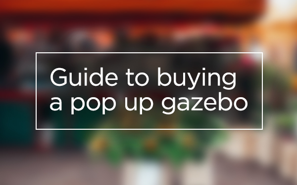 Guide to buying a pop up gazebo